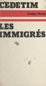 Cédétim et Jean-Yves Barrère - Les immigrés - Contribution à l'histoire politique de l'immigration en France.