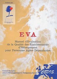 Cédis - EVA. - Manuel d'évaluation de la qualité des établissements d'hébergement pour personnes agées dépendantes.