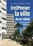 Cedissia About et Claire Doussard - (re)Penser la ville du XXIe siècle - 20 ans d'écoquartiers dans le monde.