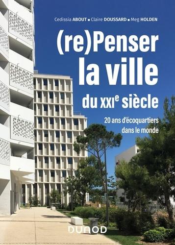 Cedissia About et Claire Doussard - (re)Penser la ville du XXIe siècle - 20 ans d'écoquartier dans le monde.