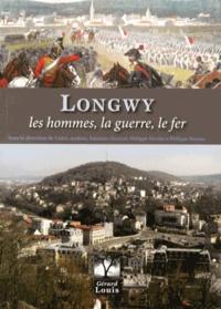 Cédric Andriot et Fabienne Henryot - Longwy - Les hommes, la guerre, le fer (XIe-XXe siècle).