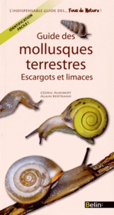 Cédric Audibert et Alain Bertrand - Guide des mollusques terrestres - Escargots et limaces.