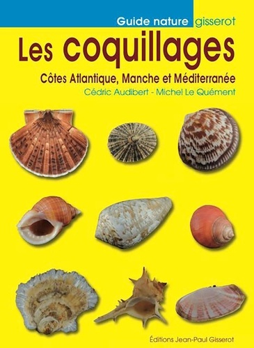 Cédric Audibert et Michel Le Quement - Les coquillages - Côtes Atlantique, Manche et Méditerranée.