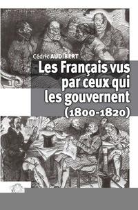 Cédric Audibert - Les Français vus par ceux qui les gouvernent (1800-1820).