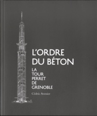 Cédric Avenier - L'ordre du béton - La tour Perret de Grenoble.