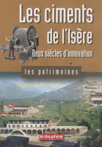 Cédric Avenier - Les ciments de l'Isère - Deux siècles d'innovation.