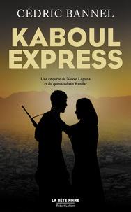 Cédric Bannel - Kaboul Express - Une enquête de Nicole Laguna et du qomaandaan Kandar.
