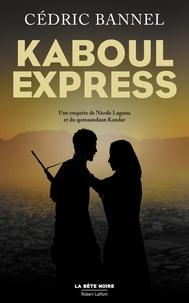Téléchargements eextbook gratuits Kaboul Express  - Une enquête de Nicole Laguna et du qomaandaan Kandar (French Edition) par Cédric Bannel PDB 9782221200551