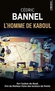 Cédric Bannel - L'homme de Kaboul.