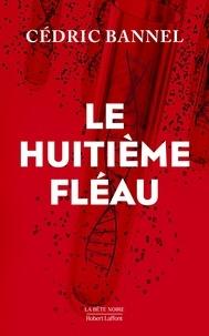 Cédric Bannel - Best-Sellers  : Le Huitième fléau.