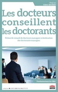 Cédric Baudet - Les docteurs conseillent les doctorants - 27 fiches de conseils de docteurs-managers à destination des doctorants-managers.