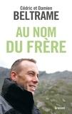 Cédric Beltrame et Damien Beltrame - Au nom du frère.