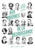 Cédric Biagini et David Murray - Aux origines de la décroissance - Cinquante penseurs.
