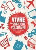 Cédric Biagini et Pierre Thiesset - La Décroissance : vivre la simplicité volontaire - Histoire et témoignages.