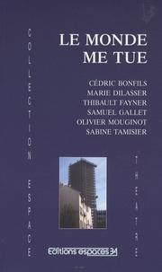 Cédric Bonfils et Marie Dilasser - Le monde me tue.