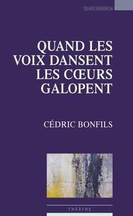 Cédric Bonfils - Quand les voix dansent les coeurs galopent.