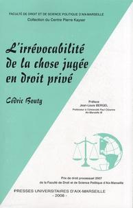 Cédric Bouty - L'irrévocabilité de la chose jugée en droit privé.