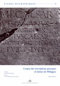 Cédric Brélaz - Corpus des inscriptions grecques et latines de Philippes - Tome 2, La colonie romaine Partie 1, La vie publique de la colonie.