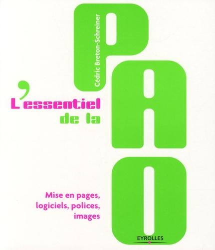 Cédric Breton-Schreiner - L'essentiel de la PAO - Mise en pages, logiciels, polices, images.