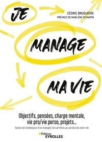 Cédric Bruguière - Je manage ma vie - Objectifs, pensées, charge mentale, vie pro/vie perso, projets... Toutes les techniques d'un manager de carrières au service de votre vie.