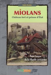 """Cédric Brunier - Miolans, Château fort et prise d'Etat - Petite histoire de la """"Bastille savoyarde""""."""