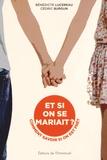 Cédric Burgun et Bénédicte Lucereau - Et si on se mariait ? - Comment savoir si on est prêt.