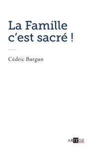 Cédric Burgun - La famille c'est sacré !.