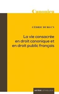 La vie consacrée en droit canonique et en droit public français - Cédric Burgun |