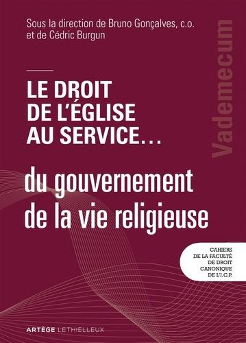 Cédric Burgun et Bruno Gonçalves - Le droit de l'Eglise au service ... du gouvernement de la vie religieuse.