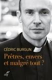 Cédric Burgun - Prêtres, envers et malgré tout ?.