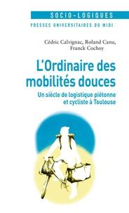 Cédric Calvignac et Roland Canu - L'ordinaire des mobilités douces - Un siècle de logistique piétonne et cycliste à Toulouse.