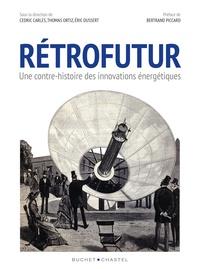 Cédric Carles et Thomas Ortiz - Rétrofutur - Une contre-histoire des innovations énergétiques.