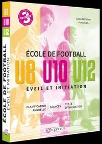 Cédric Cattenoy et François Gil - Ecole de football, éveil et initiation - 140 séances d'entraînement + tests d'évaluation, catégories : U8, U10 et U12.