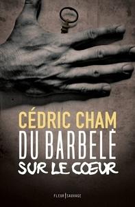 Cédric Cham - Du barbelé sur le coeur.