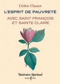 Cédric Chanot - L'esprit de pauvreté avec saint François et sainte Claire - Itinéraire spirituel.