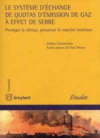 Cédric Chenevière - Le système d'échange de quotas d'émission de gaz à effet de serre - Protéger le climat, préserver le marché intérieur.
