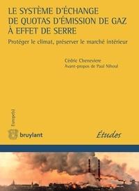 Cédric Chenevière et Paul Nihoul - Le système d'échange de quotas d'émission de gaz à effet de serre - Protéger le climat, préserver le marché intérieur.