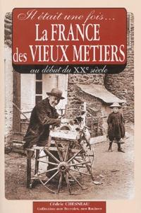 Cédric Chesnau - Il était une fois... la France des vieux métiers - Au début du XIXe siècle.
