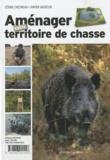 Cédric Chesneau et Xavier Gasselin - Aménager votre territoire de chasse.