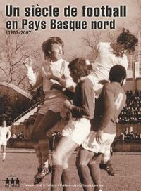 Cédric Collard - Un siècle de football en Pays Basque nord - 1907-2007.
