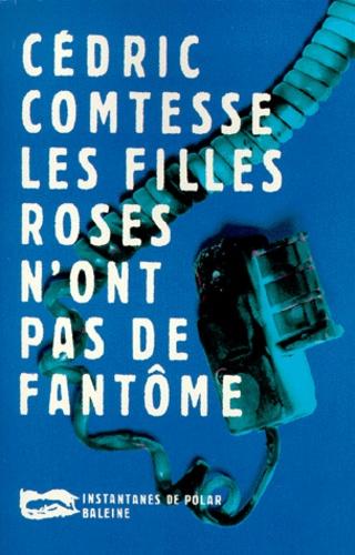 Cédric Comtesse - Les filles roses n'ont pas de fantôme.