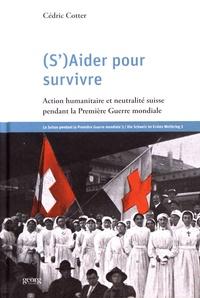 (S)aider pour survivre - Action humanitaire et neutralité suisse pendant la Première Guerre mondiale.pdf