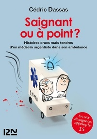 Cédric Dassas - Saignant ou à point ? - Histoires crues mais tendres d'un médecin urgentiste dans son ambulance.