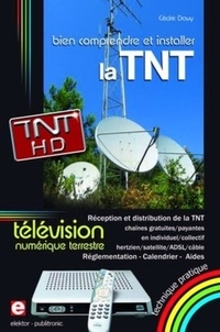 Cédric Davy - Bien comprendre et installer la Télévision Numérique Terrestre - Réception et distribution de la TNT en individuel/collectif, hertzien/satellite/ADSL/câble.
