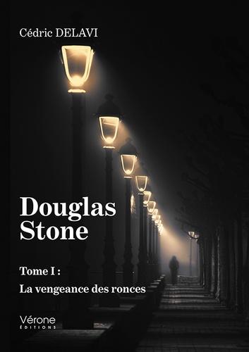Cédric Delavi - Douglas Stone Tome 1 : La vengeance des ronces.