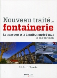 Nouveau traité de fontainerie- Le transport et la distribution de l'eau, L'exemple de Paris - Cédric Denis |