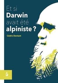 Cédric Dentant - Et si Darwin avait été alpiniste ?.