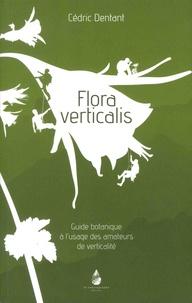 Cédric Dentant - Flora verticalis - Guide botanique à l'usage des amateurs de verticalité.