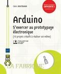 Cédric Doutriaux - Arduino - S'exercer au prototypage électronique (10 projets créatifs à réaliser soi-même).