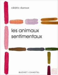 Cédric Duroux - Les animaux sentimentaux.
